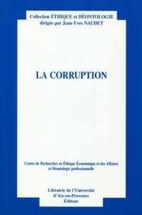 Jean-Yves Naudet - La corruption. - Actes du XIème colloque d'éthique économique. Aix-en-Provence, 1er et 2 juillet 2004.