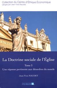Jean-Yves Naudet - La doctrine sociale de l'Eglise - Tome 3, Une réponse pertinente aux désordres du monde.
