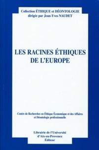 Jean-Yves Naudet et Marc Péna - Les racines éthiques de l'Europe - Actes du douzième colloque d'éthique économique Aix-en-Provence, 30 juin et 1er juillet 2005.