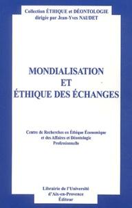Jean-Yves Naudet et Jean-François Mattéi - Mondialisation et éthique des échanges - Actes du neuvième colloque d'éthique économique, Aix-en-Provence, 4 et 5 juillet 2002.