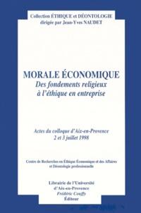 Deedr.fr MORALE ECONOMIQUE. Des fondements religieux à l'éthique en entreprise, Actes du colloque d'Aix-en-Provence, 2 et 3 juillet 1998 Image