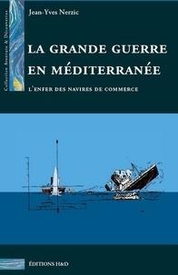 Jean-Yves Nerzic - La Grande Guerre en Méditerranée - L'enfer des navires de commerce.