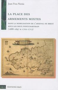 Jean-Yves Nerzic - La place des armements mixtes dans la mobilisation de l'Arsenal de Brest sous les deux Pontchartrain (1688-1697 & 1702-1713) - 2 volumes.
