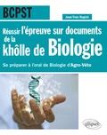 Jean-Yves Nogret - Réussir l'épreuve sur documents de la khôlle de Biologie BCPST - Se préparer à l'oral de Biologie d'Agro-Véto.