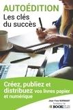 Jean-Yves Normant - Autoédition, les clés du succès - Créez, Publiez et Distribuez vos livres papier et numérique.