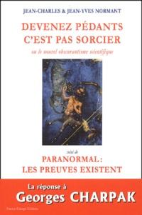 Devenez pédants, cest pas sorcier ou le nouvel obscurantisme scientifique suivi de Paranormal : les preuves existent.pdf