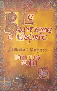 Jean-Yves Pahin - Le baptême d'Esprit : souvenirs cathares.