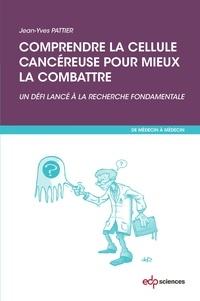 Jean-Yves Pattier - Comprendre la cellule cancéreuse pour mieux la combattre - Un défi lancé à la recherche fondamentale.