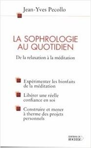 Jean-Yves Pecollo - La sophrologie au quotidien - De la relaxation à la méditation.