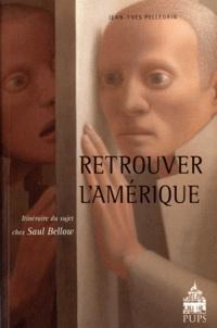 Jean-Yves Pellegrin - Retrouver l'Amérique - Itinéraire du sujet chez Saul Bellow.
