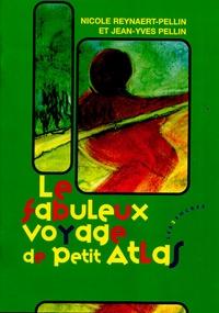 Jean-Yves Pellin et Nicole Reynaert-Pellin - Le fabuleux voyage de Petit Atlas.