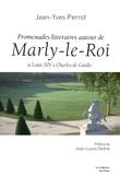 Jean-Yves Perrot - Promenades littéraires à Marly-le-Roi - De Louis XIV à Charles de Gaulle.