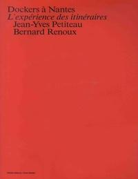 Jean-Yves Petiteau et Bernard Renoux - Dockers à Nantes - L'expérience des itinéraires.