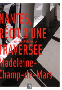 Jean-Yves Petiteau - Nantes, récit d'une traversée - Madeleine-Champ-de-Mars.