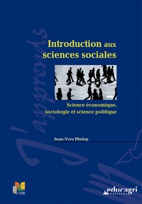 Jean-Yves Phelep - Introduction aux sciences sociales - Science économique, sociologie et science politique.
