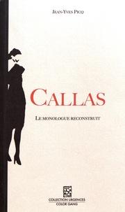 Jean-Yves Picq - Callas - Le monologue reconstruit.