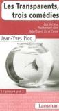 Jean-Yves Picq - Les Transparents, trois comédies - Etat des lieux ; Positivement vôtre ; Babel Ouest, Est et Centre.