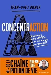 Jean-Yves Ponce - ConcentrACTION - Améliorez votre attention dans un monde hyper connecté.