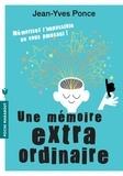 Jean-Yves Ponce - Une mémoire est extraordinaire - Mémorisez l'impossible en vous amusant.