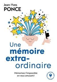 Une mémoire extraordinaire- Mémorisez l'impossible en vous amusant - Jean-Yves Ponce pdf epub