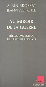 Jean-Yves Potel et Alain Brossat - AU MIROIR DE LA GUERRE. - Réflexions sur la guerre du Kosovo.