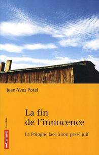 Jean-Yves Potel - La fin de l'innocence - La Pologne face à son passé juif.