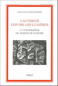Jean-Yves Pranchère - L'autorité contre les Lumières - La philosophie de Joseph de Maistre.