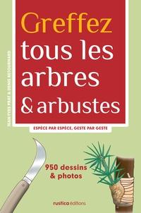 Jean-Yves Prat et Denis Retournard - Greffez tous les arbres & arbustes - Espèce par espèce, geste par geste.