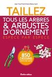 Jean-Yves Prat et Denis Retournard - Taillez tous les arbres et arbustes d'ornement - Espèce par espèce.