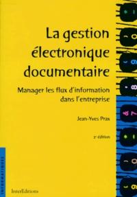 LA GESTION ELECTRONIQUE DOCUMENTAIRE. Manager les flux dinformation dans lentreprise, 2ème édition.pdf