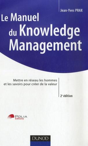 Jean-Yves Prax - Le Manuel du Knowledge Management - Mettre en réseau les hommes et les savoirs pour créer de la valeur.