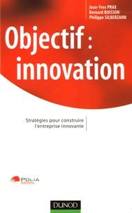 Jean-Yves Prax et Bernard Buisson - Objectif : innovation - Stratégies pour construire l'entreprise innovante.