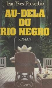 Jean-Yves Proverbio - Au-delà du Rio Negro.