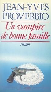 Jean-Yves Proverbio - Un vampire de bonne famille.