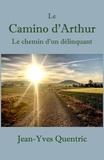 Jean-Yves Quentric - Le Camino d'Arthur - Le chemin d'un délinquant.