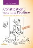 Jean-Yves Revault - Constipation : Libérez-vous par l'écriture - Une façon originale de débloquer la situation.