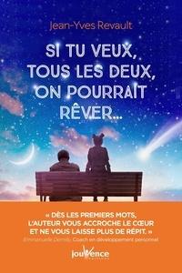 Jean-Yves Revault - Si tu veux, tous les deux, on pourrait rêver....