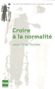 Jean-Yves Richier - Croire à la normalité - Les représentations sociales des parents de l'enfant déficient intellectuel.