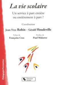 Jean-Yves Robin et Gérald Houdeville - La vie scolaire - Un service à part entière ou entièrement à part ?.