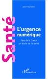 Jean-Yves Robin - Santé : l'urgence numérique - Faire de la France un leader de l'e-santé.