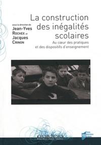 Jean-Yves Rochex et Jacques Crinon - La construction des inégalités scolaires - Au coeur des pratiques et des dispositifs d'enseignement.