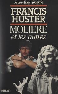 Jean-Yves Rogale - Francis Huster, Molière et les autres....