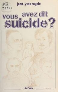 Jean-Yves Rogale - Vous avez dit suicide ?.