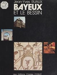 Jean-Yves Ruaux - Bayeux et le Bessin.