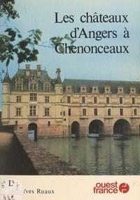 Jean-Yves Ruaux et Jean-Charles Gaté - Les châteaux d'Angers à Chenonceaux.