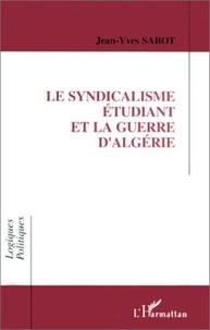 Jean-Yves Sabot - Le syndicalisme étudiant et la guerre d'Algérie - L'entrée d'une génération en politique et la formation d'une élite.