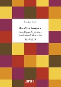 Jean-Yves Seguy - Des idées à la réforme - Jean Zay et l'expérience des classes d'orientation (1937-1939).