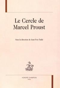 Jean-Yves Tadié - Le cercle de Marcel Proust.