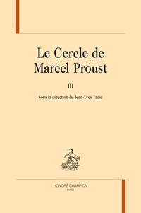 Jean-Yves Tadié - Le cercle de Marcel Proust - Tome 3.