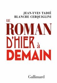 Jean-Yves Tadié et Blanche Cerquiglini - Le Roman d'hier à demain.